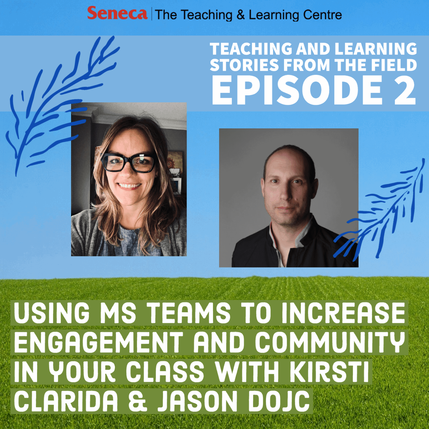 Episode 2 of the Teaching and Learning Stores podcast is called Using Microsoft Teams to Increase Engagement and Community in Your Class with Kirsti Clarida and Jason Dojc
